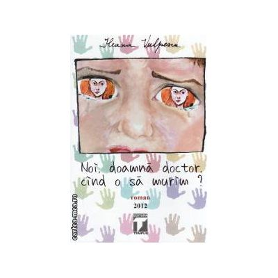 Noi, doamna doctor, cand o sa murim? ( editura: Tempus, autor: Ileana Vulpescu ISBN 9786069323205 )