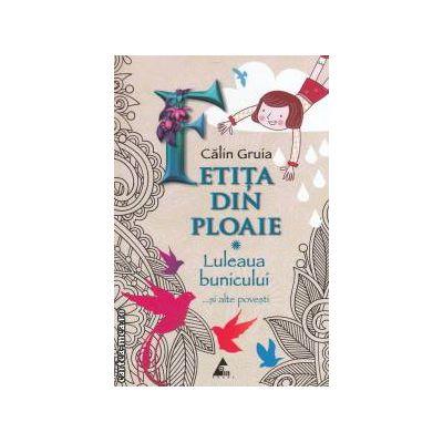 Fetita din ploaie - Luleaua bunicului ... si alte povesti ( editura : Agora , autor : Calin Gruia ISBN 978-606-8391-14-4 )