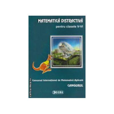 Matematica distractiva pentru clasele V - VI - Cangurul ( editura : Sigma ISBN 9789736498077 )
