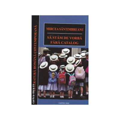 Sa stam de vorba fara catalog  ( editura : Cartex 2000 , autor : Mircea Santimbreanu ISBN 978-973-104-458-3 )