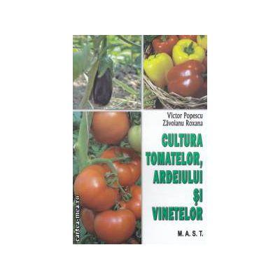 Cultura tomatelor , ardeiului si vinetelor ( editura : M . A . S . T . , autori : Victor Popescu , Zavoianu Roxana ISBN 9786066490160 )