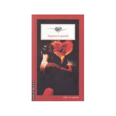 Dragoste in spaniola ( editura : All , autori : Alas leopoldo , Valera Juan ISBN 978-973-724-592-2 )