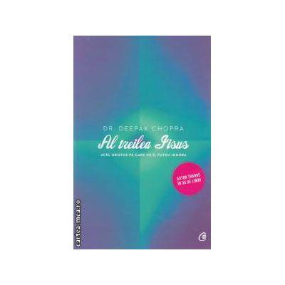 Al treilea Iisus: acel Hristos pe care nu il putem ignora ( editura: Curtea Veche, autor: Dr. Deepak Chopra ISBN 978-606-588-431-1 )