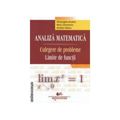 Analiza matematica : culegere de probleme ( editura : Didactica si Pedagogica , autor : Gheorghe Andrei , Nelu Chichirim si Andrei Velicu ISBN 978-973-30-3329-5 )
