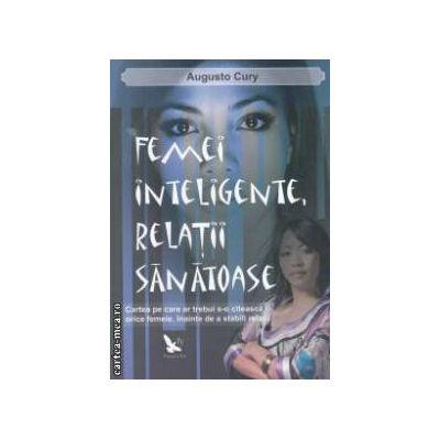 Femei inteligente , relatii sanatoase ( editura : For You , autor : Augusto Cury ISBN 978-606-639-031-6 )