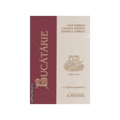 Bucatarie, retetar general ( editura: National, autori: Dan Chiriac, Violeta Borzea, Daniela Chiriac ISBN 9789736590976 )