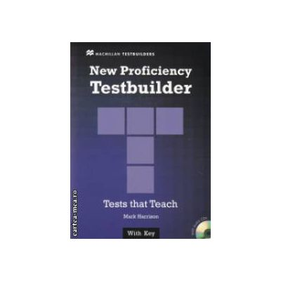 New Proficiency Testbuilder - Tests that Teach With Key With 2 audio CDs ( editura: Macmillan, autor: Mark Harrison ISBN 9780230415300 )