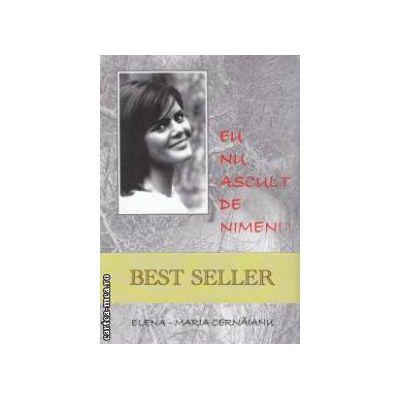 Eu nu ascult de nimeni ! ( editura : Pastel , autor : Elena - Maria Cernaianu ISBN 978-606-658-043-4 )