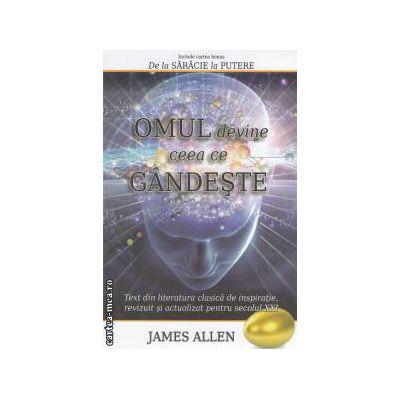 Omul devine ceea ce gandeste (Editura Adevar divin, Autor: James Allen, ISBN 978-606-8420-16-5 )