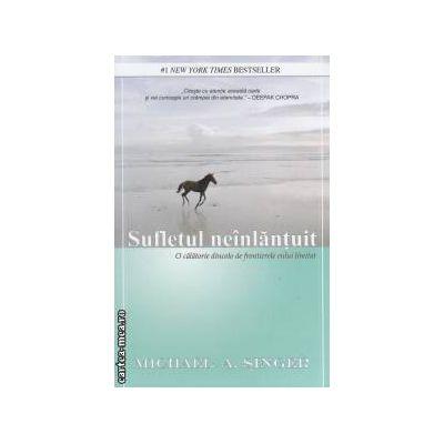 Sufletul neinlantuit (Editura: Adevar divin, Autor: Michael A. Singer, ISBN 9786068420035 )