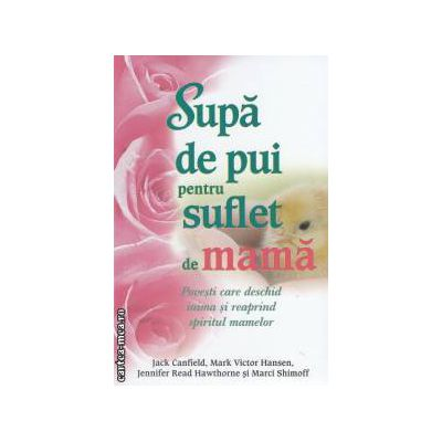 Supa de pui pentru suflet de mama ( Editura : Adevar divin , Autor : Jack Canfield , Mark Hansen ISBN 9786068080994 )