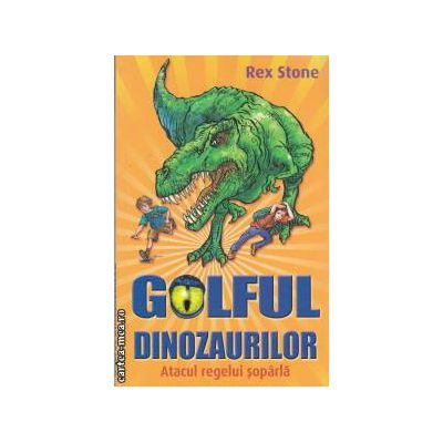 Golful dinozaurilor Atacul regelui soparla (Editura: Galaxia copiilor, Autor: Rex Stone, ISBN 9786068434278 )