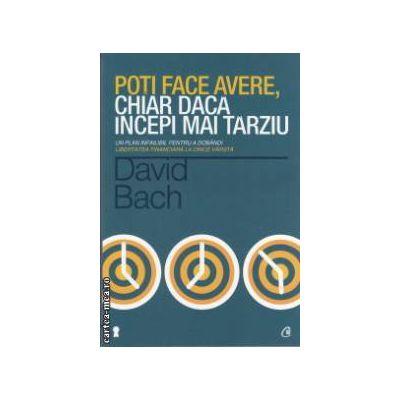 Poti face avere chiar daca incepi mai tarziu ( Editura : Curtea Veche ,Autor : David Bach ISBN 978-606-58-498-4 )