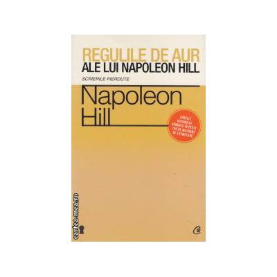 Regulile de aur ale lui Napoleon Hill ( Editura: Curtea Veche, Autor: Napoleon Hill, ISBN 978-606-588-452-6 )