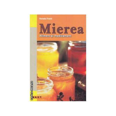Mierea aliment si medicament ( Editura : Mast , Autor : Renate Frank , ISBN 9786066490115 )