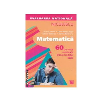 Matematica evaluare nationala 2013 ( Editura Niculescu, Autor: Rozica Stefan, Dana-Marga Radu ISBN 9789737487315 )