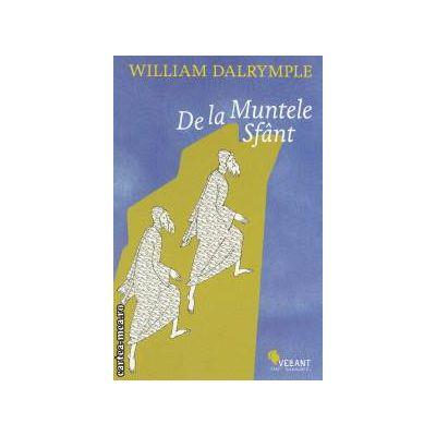 De la Muntele Sfant ( Editura : Vellant , Autor : William Dalrymple ISBN 9789731984209 )