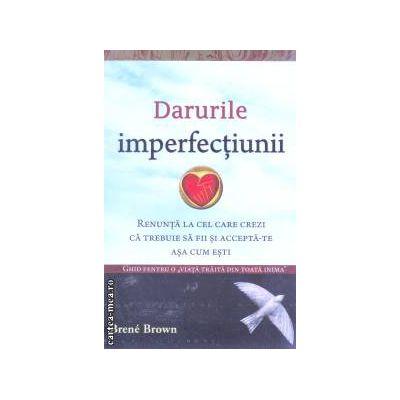 Darurile imperfectiunii ( Editura : Adevar divin , Autor : Brene Brown ISBN 978-606-8420-19-6 )