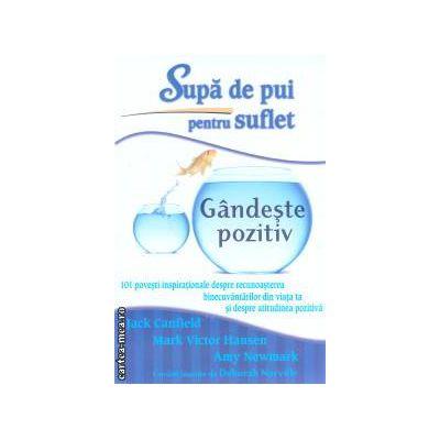 Supa de pui pentru suflet Gandeste pozitiv ( Editura: Adevar divin, Autor: Jack Canfield, Mark Victor Hansen ISBN 978-606-8420-14-1 )