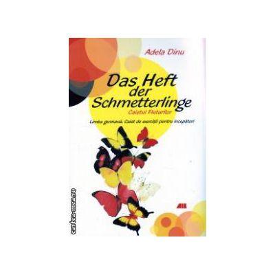 Das Heft der Schmetterlinge Caietul Fluturilor Limba Germana caiet de exercitii pentru incepatori ( Editura: All, Autor: Adela Dinu ISBN 9789736847387 )