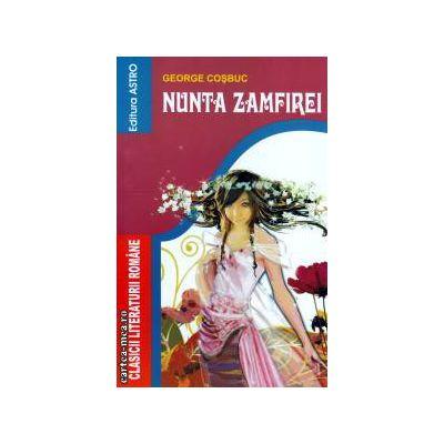 Nunta Zamfirei ( Editura : Astro , Autor : George Cosbuc ISBN 9786069231012 )