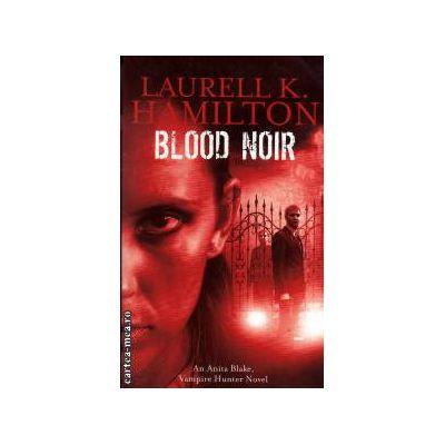 Blood noir ( Editura: Orbit Books, Autor: Lauren K. Hamilton ISBN 9781841496931 )