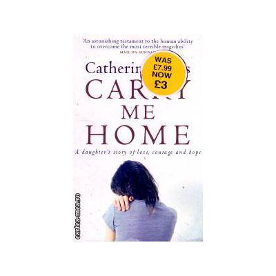 Carry me home ( Editura: Penguin Books, Autor: Catherine Lucas ISBN 9780141021690 )