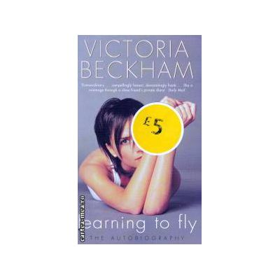 Learning to fly ( Editura : Penguin Books , Autor : Victoria Beckham ISBN 9780141003948 )