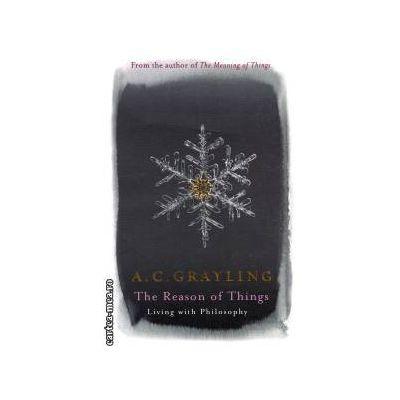 The reason of things ( Editura: Phoenix, Autor: A. C. Grayling ISBN 0-7581-713-6 )