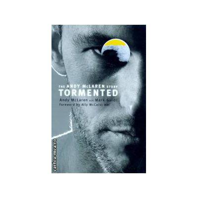Tormented ( Editura : Mainstream Publishing , Autor : Andy McLaren , Mark Guidi ISBN 9781845962746 )