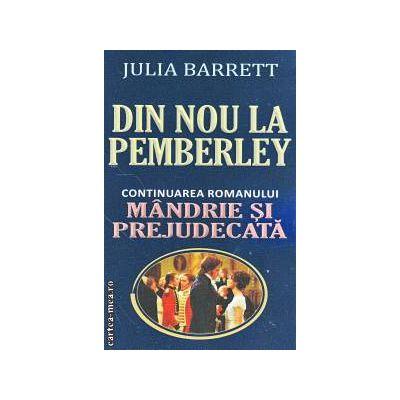 Din nou la Pemberley ( continuarea romanului Mandrie si Prejudecata ) ( Editura: Orizonturi, Autor: Julia Barrett ISBN 978-973-736-195-0 )