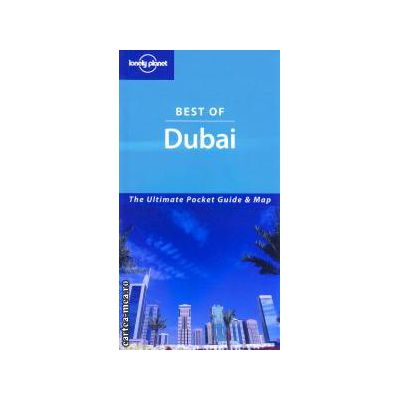 Best of Dubai ( Editura : Lonely Planet , Autor : Terry Carter , Lara Dunston ISBN 1-74059-619-6 )