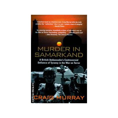 Murder in Samarkand ( Editura: Mainstream Publishing, Autor: Craig Murray ISBN 9781845962210 )
