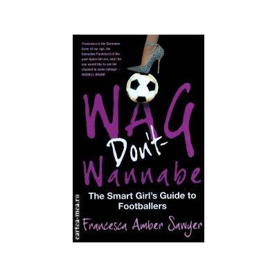 Wag don't wannabe ( Editura : Pennant Books , Autor : Francesca Amber Sawyer ISBN 9781906015305 )