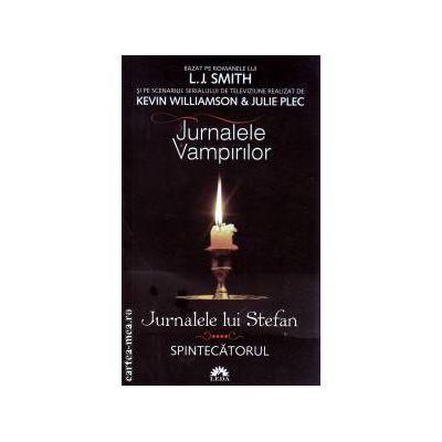 Spintecatorul (Jurnalele lui Stefan, vol. 4) - editie de buzunar ( Editura : Leda , Autor : L.J. Smith ISBN 978-973-102-486-8  )