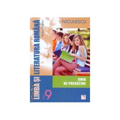 Limba si literatura romana clasa a 9 a ghid de pregatire ( Editura : Niculescu , Autor : Rodica Bogdan ISBN 9789737487469 )