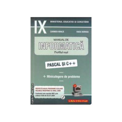 Manual de INFORMATICA clasa a IX-a: Profilul real: PASCAL si C ++ ( Editura: L&S Info-mat, Autori: Carmen Minca, Radu Boriga ISBN 973-99376-8-3 )