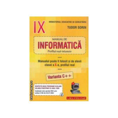 Manual de INFORMATICA pentru clasa a IX-a: Profilul real - intensiv, VARIANTA C++ ( Editura: L&S Info-mat, Autor: Tudor Sorin ISBN 9789737658302 )