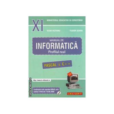 Manual de INFORMATICA pentru clasa a XI-a Neintensiv: Profilul real, Pascal & C++ ( Editura: L&S Soft, Autori: Vlad Hutanu, Tudor Sorin ISBN 9789738803718 )