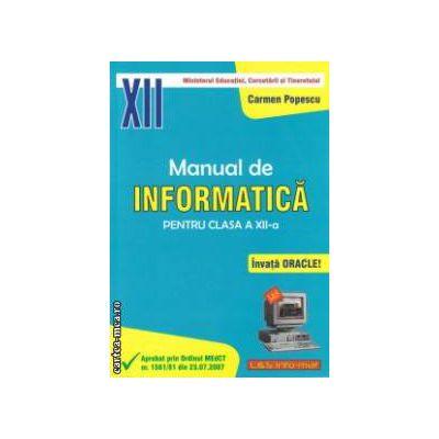 Manual de INFORMATICA pentru clasa a XII - a ( editura: L & S Info - mat, autor: Carmen Popescu ISBN 978-973-7658-11-1 )