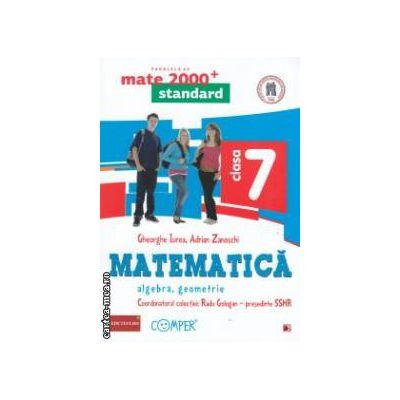 Matematica 2000 standard: Algebra, Geometrie: clasa a VII - a ( editura: Paralela 45, coord. Radu Gologan ISBN 9789734717002 )
