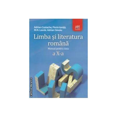 Limba si literatura romana - manual pentru clasa a X - a ( editura: Art, autori: Adrian Costache, Florin Ionita ISBN 978-606-003-056-0 )