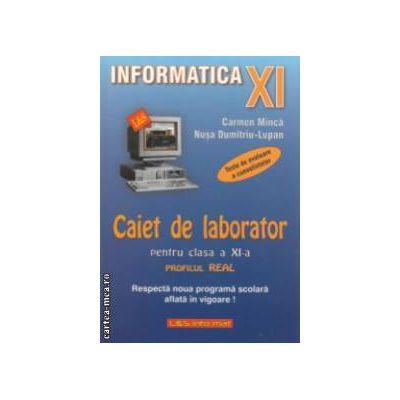 Informatica - Caiet de laborator clasa a XI - a: PROFILUL REAL ( editura: L & S Info - mat, autori: Carmen Minca, Nusa Dumitriu - Lupan ISBN 9789737658197 )