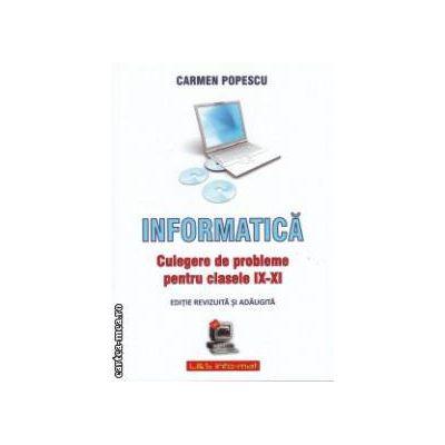 Informatica - Culegere de probleme pentru clasele IX-XI ( Editura: L&S Info-mat, Autor: Carmen Popescu ISBN 978-973-7658-15-9 )
