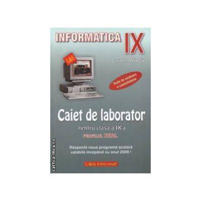 Informatica - Caiet de laborator pentru clasa a IX-a PROFILUL REAL ( Editura: L&S Info-mat, Autor: Carmen Minca ISBN 973-7658-01-9 )