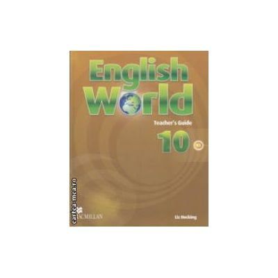 English World Teacher ' s Guide 10 - B2 ( editura: Macmillan, autor: Liz Hocking, ISBN 978-0-230-03259-0 )