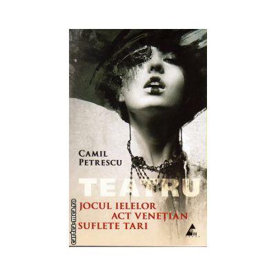 Teatru. Jocul ielelor. Act venetian. Suflete tari ( Editura: Agora, Autor: Cezar Petrescu, ISBN 9786068391205 )