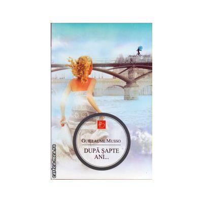 Dupa sapte ani... ( editura: ALLFA, autor: Guillaume Musso, ISBN 978-973-724-723-0 )
