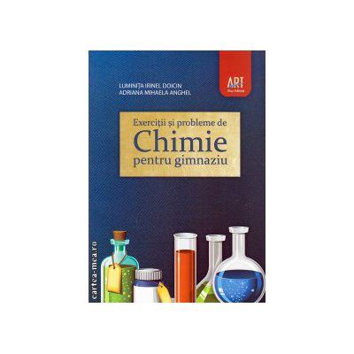 Exercitii si probleme de chimie pentru gimnaziu ( editura: Art Grup, autori: Luminita Irina Doicin, Adriana Mihaela Anghel, ISBN 9789731247922 )