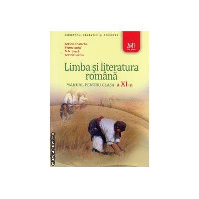 Limba si literatura romana - manual pentru clasa a XI - a ( editura: Art, autori: Adrian Costache, Florin Ionita, M. N. Lascar, Adrian Savoiu, ISBN 9789731244266 )